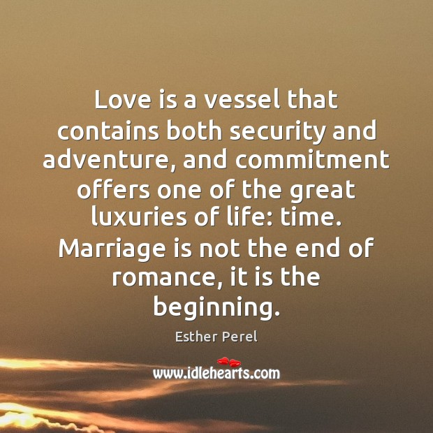 Love is a vessel that contains both security and adventure, and commitment Esther Perel Picture Quote