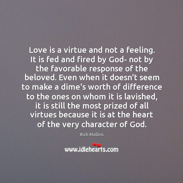 Image, Love is a virtue and not a feeling. It is fed and