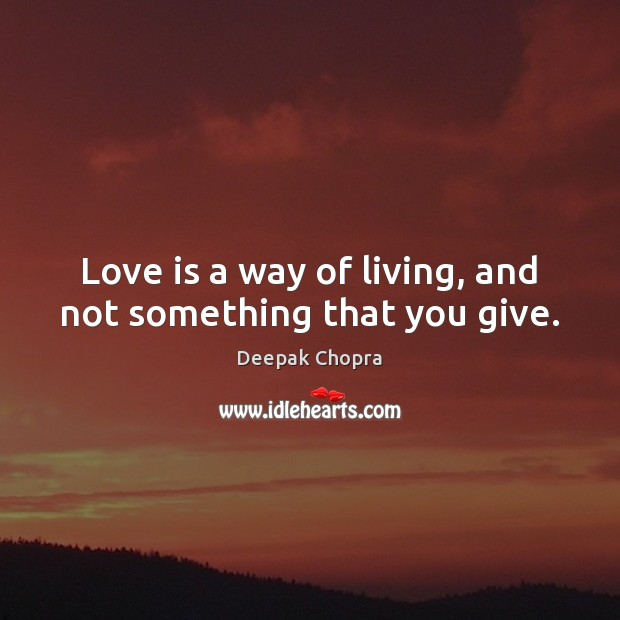 Love is a way of living, and not something that you give. Image