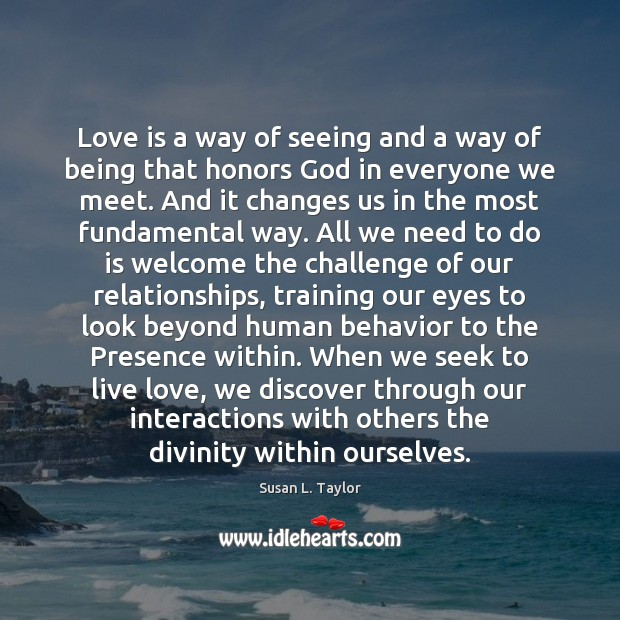 Image, Love is a way of seeing and a way of being that
