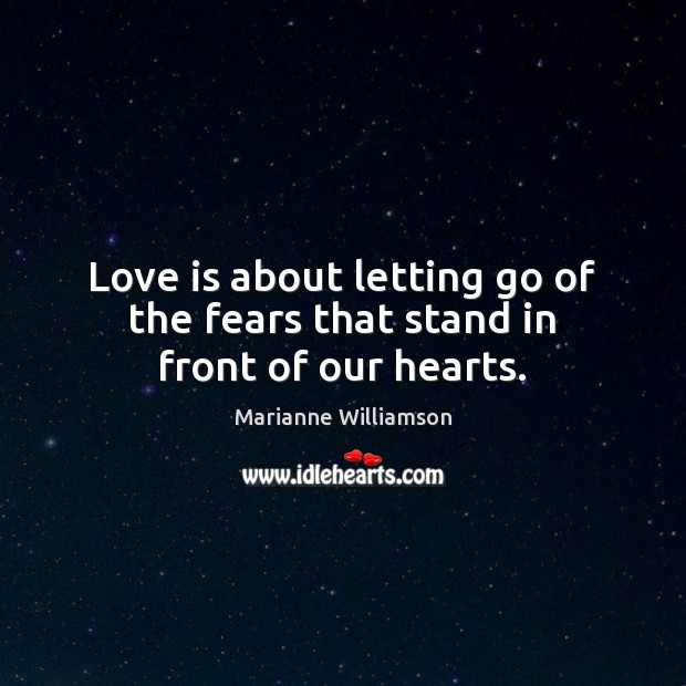 Love is about letting go of the fears that stand in front of our hearts. Image