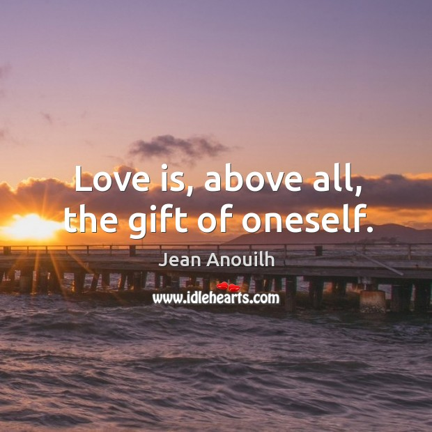 Love is, above all, the gift of oneself. Gift Quotes Image