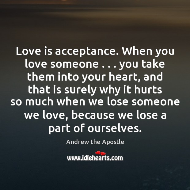 Image, Love is acceptance. When you love someone . . . you take them into your