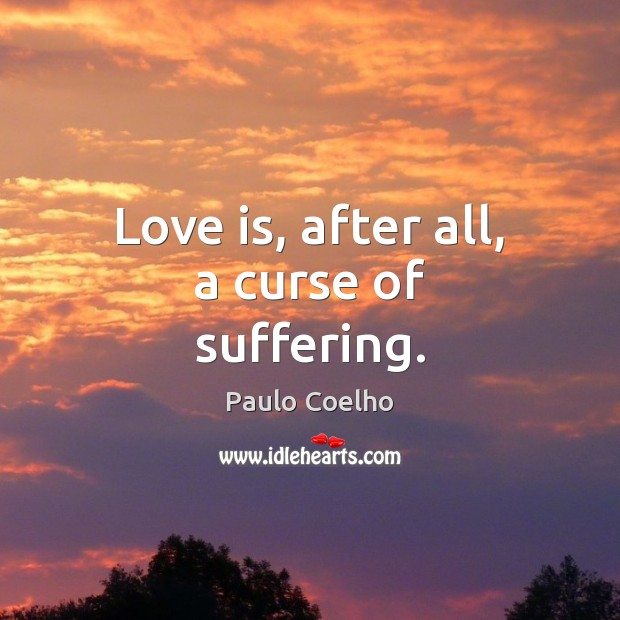 Love is, after all, a curse of suffering. Image