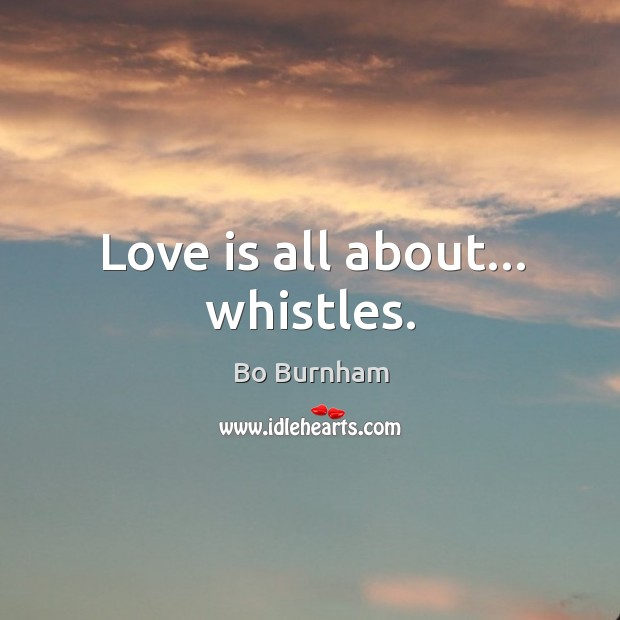 Love is all about… whistles. Image