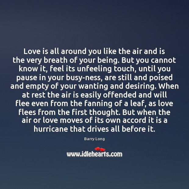 Love is all around you like the air and is the very Barry Long Picture Quote