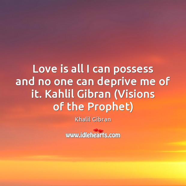 Love is all I can possess and no one can deprive me Image