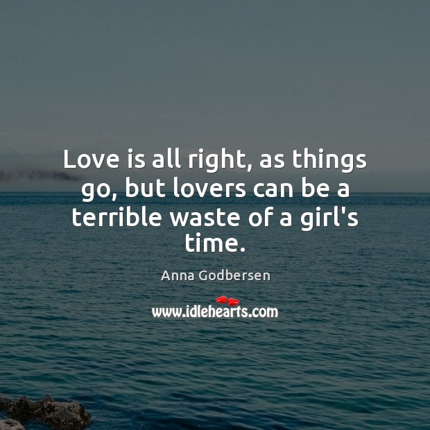 Image, Love is all right, as things go, but lovers can be a terrible waste of a girl's time.