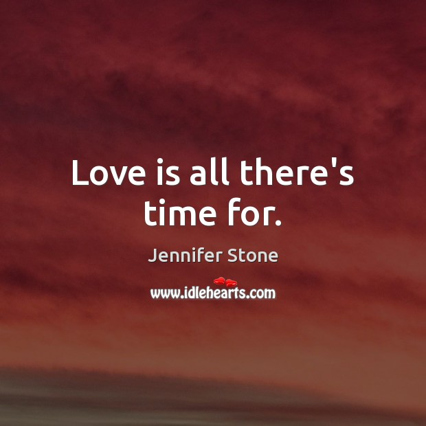 Love is all there's time for. Image