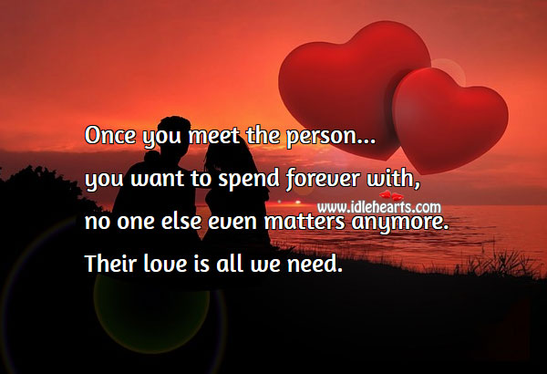 Once you meet the person you want. Love is all we need. Image