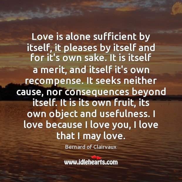 Love is alone sufficient by itself, it pleases by itself and for Image