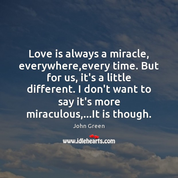 Love is always a miracle, everywhere,every time. But for us, it's Image