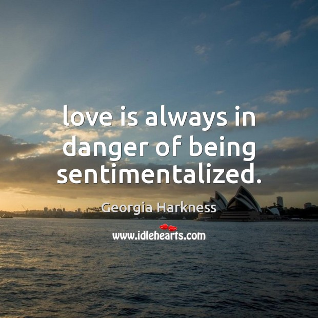 Love is always in danger of being sentimentalized. Image