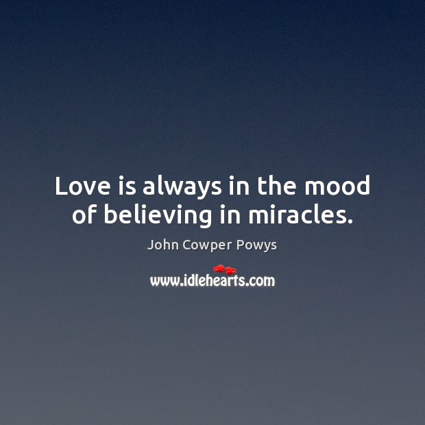 Love is always in the mood of believing in miracles. Image