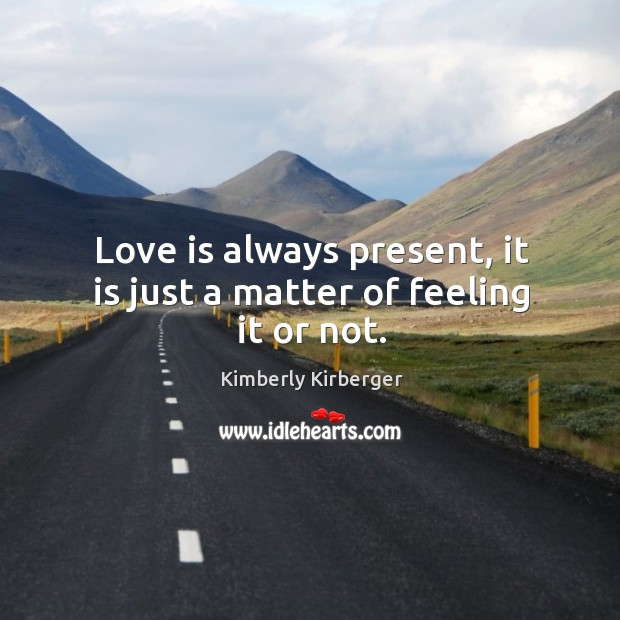 Love is always present, it is just a matter of feeling it or not. Image