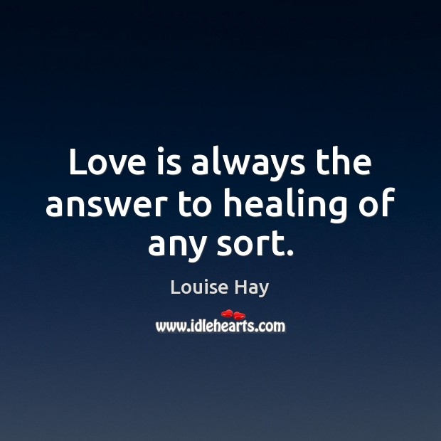 Image, Love is always the answer to healing of any sort.