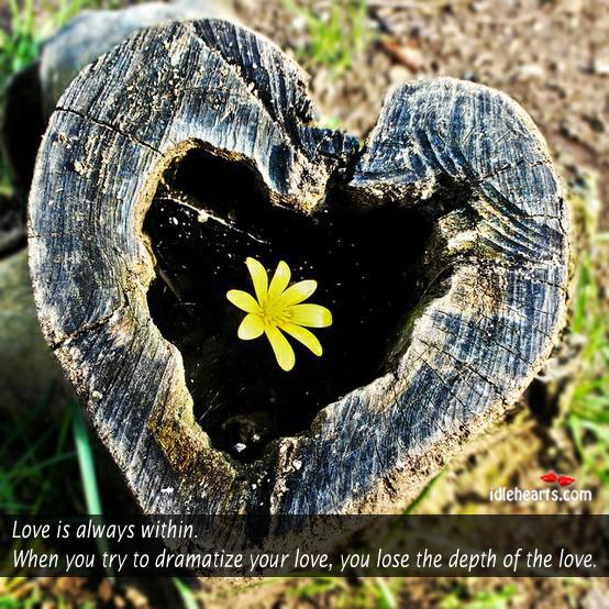 Do not dramatize love Image