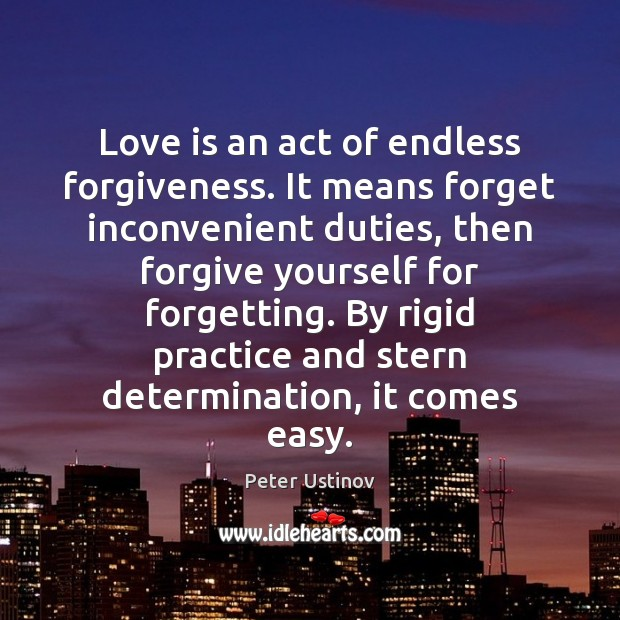 Love is an act of endless forgiveness. It means forget inconvenient duties, Forgive Yourself Quotes Image