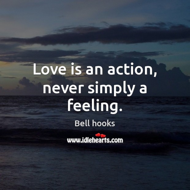 Image, Love is an action, never simply a feeling.