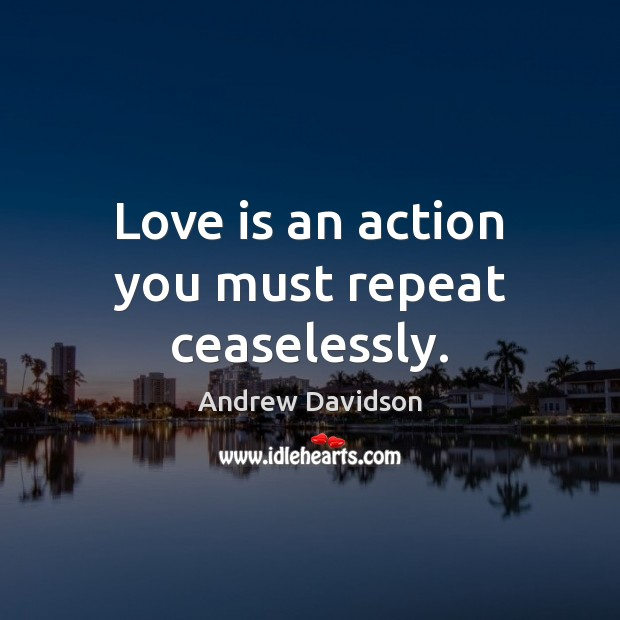 Image, Love is an action you must repeat ceaselessly.