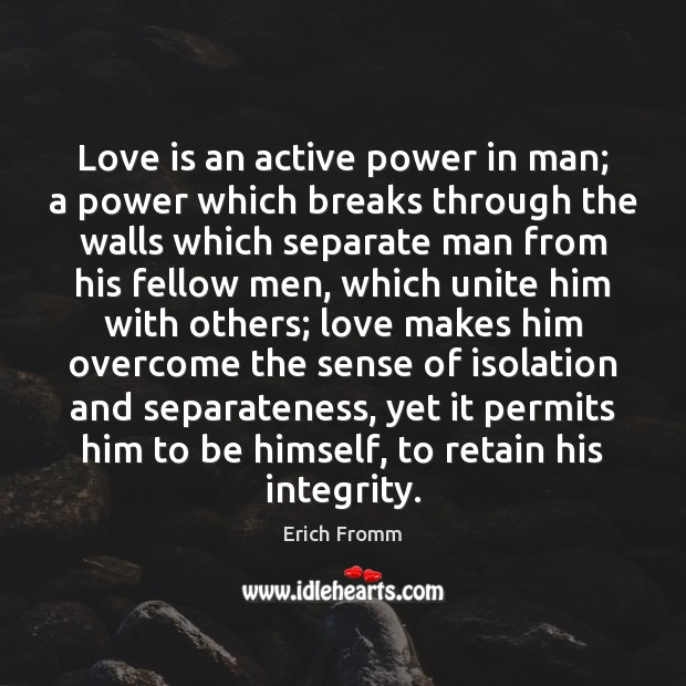 Image, Love is an active power in man; a power which breaks through