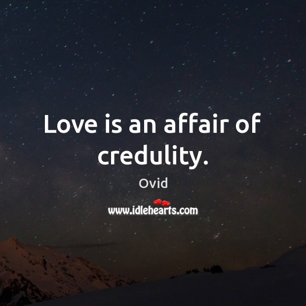 Love is an affair of credulity. Ovid Picture Quote