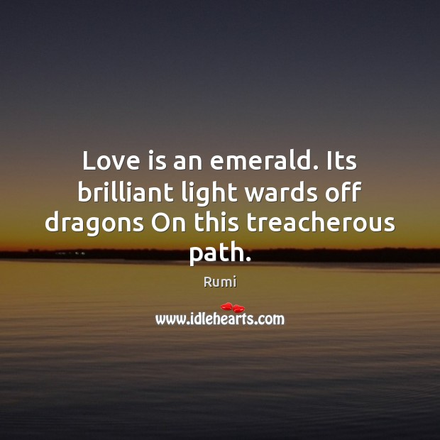 Love is an emerald. Its brilliant light wards off dragons On this treacherous path. Image