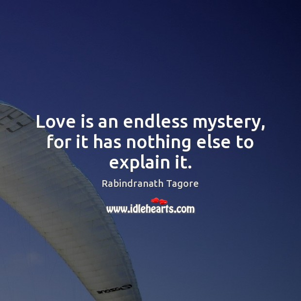 Love is an endless mystery, for it has nothing else to explain it. Rabindranath Tagore Picture Quote