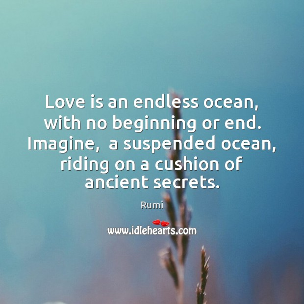 Image, Love is an endless ocean, with no beginning or end. Imagine,  a