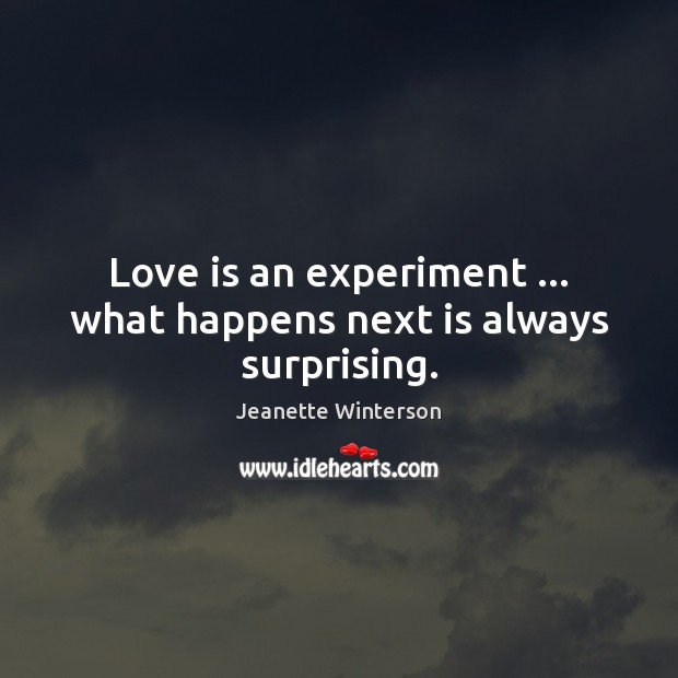 Love is an experiment … what happens next is always surprising. Image