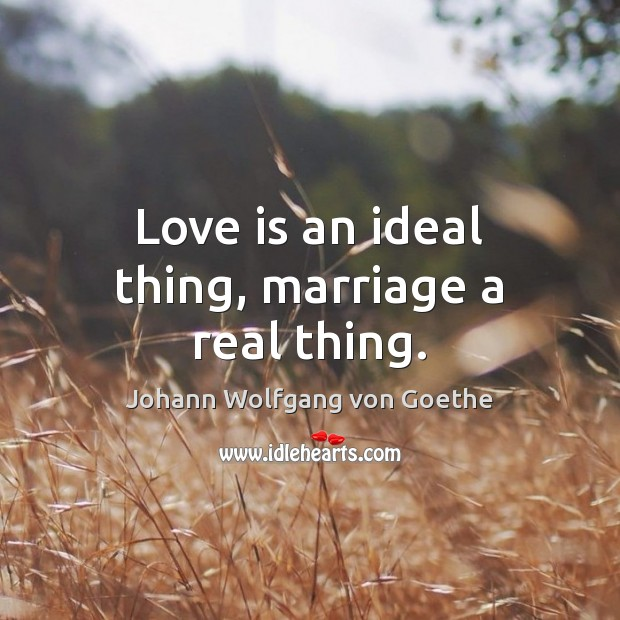 Love is an ideal thing, marriage a real thing. Wedding Anniversary Quotes Image