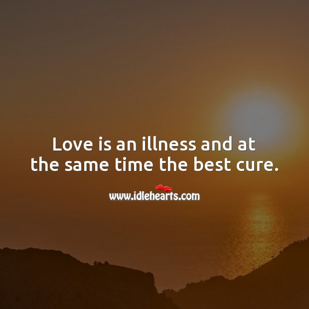 Love is an illness and at the same time the best cure. Love Messages Image