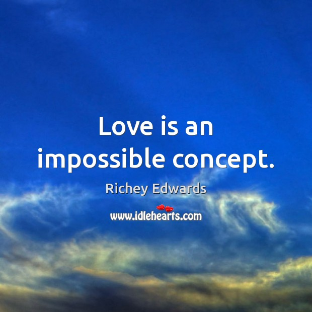 Love is an impossible concept. Richey Edwards Picture Quote