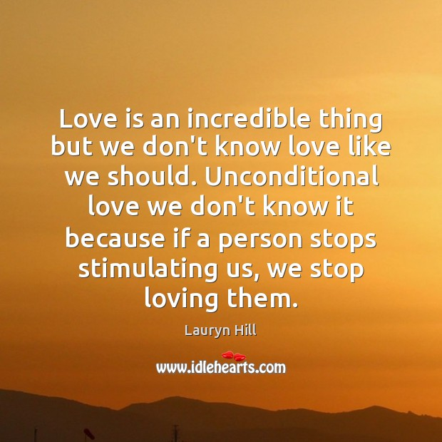 Love is an incredible thing but we don't know love like we Unconditional Love Quotes Image
