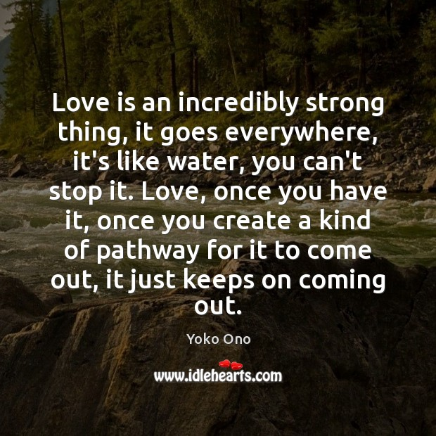 Love is an incredibly strong thing, it goes everywhere, it's like water, Image
