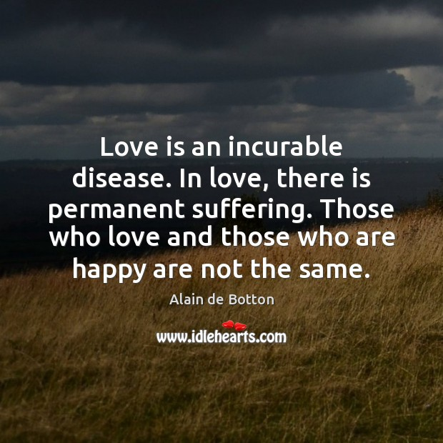 Love is an incurable disease. In love, there is permanent suffering. Those Image