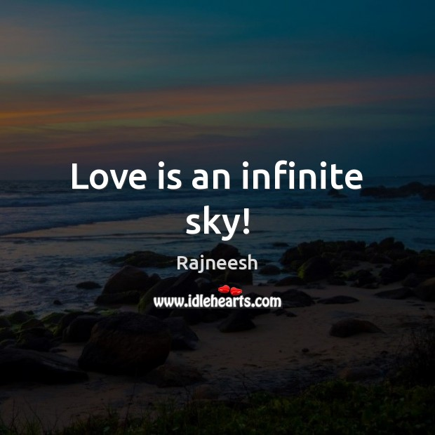 Love is an infinite sky! Rajneesh Picture Quote
