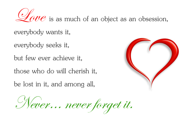 Love is as much of an object as an obsession…
