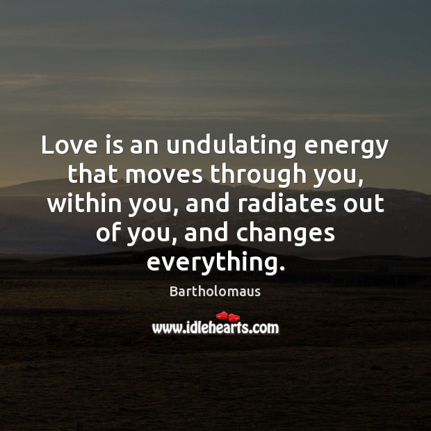 Image, Love is an undulating energy that moves through you, within you, and