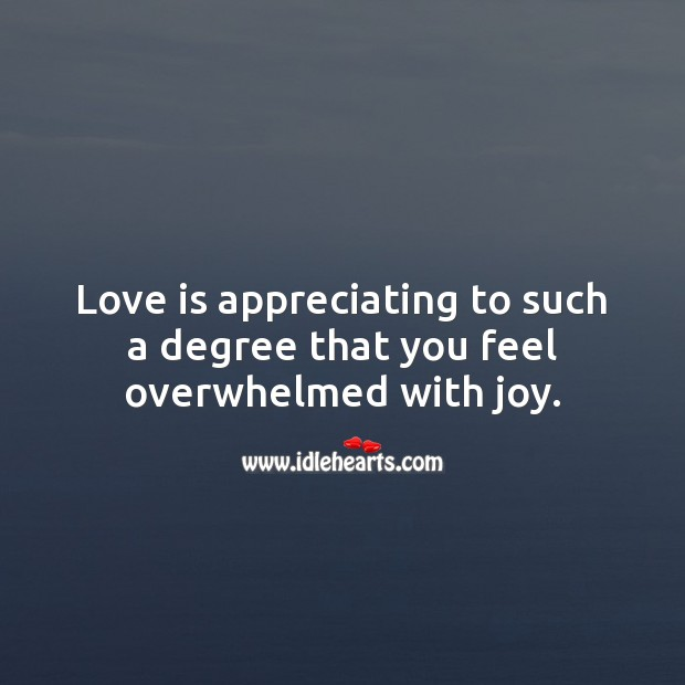 Love is appreciating to such a degree that you feel overwhelmed with joy. Inspirational Love Quotes Image