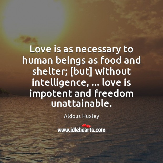 Image, Love is as necessary to human beings as food and shelter; [but]
