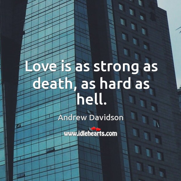 Image, Love is as strong as death, as hard as hell.