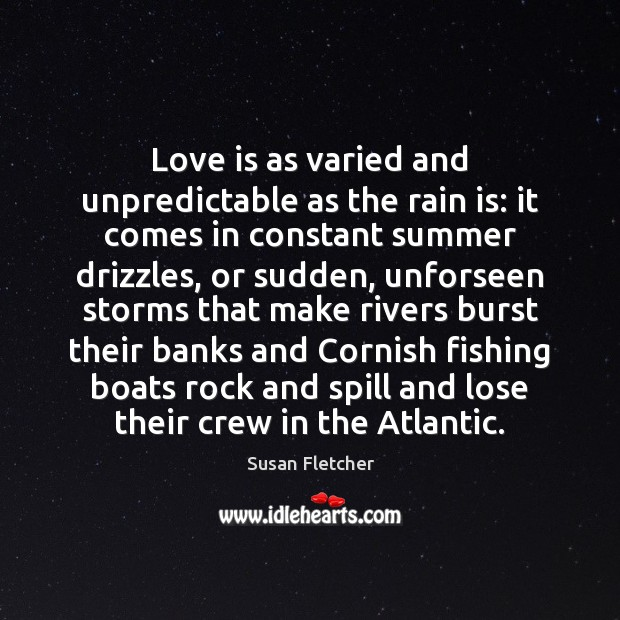 Image, Love is as varied and unpredictable as the rain is: it comes