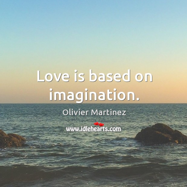 Love is based on imagination. Image