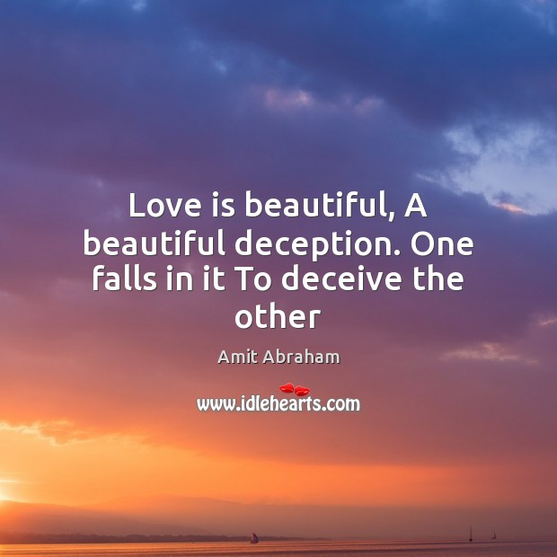Deception Love Quotes Awesome Amit Abraham Quote Love Is Beautiful A Beautiful Deceptionone