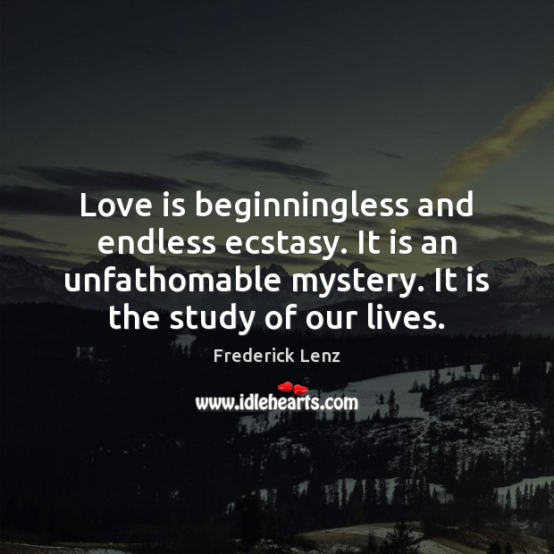 Love is beginningless and endless ecstasy. It is an unfathomable mystery. It Image