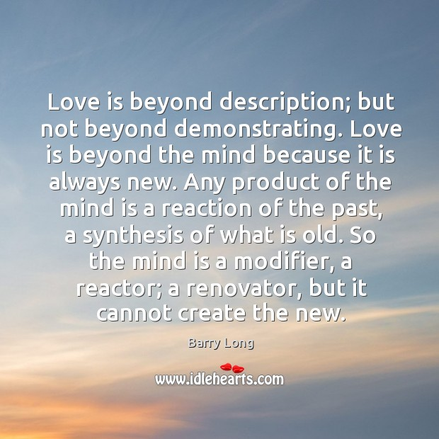 Love is beyond description; but not beyond demonstrating. Love is beyond the Barry Long Picture Quote