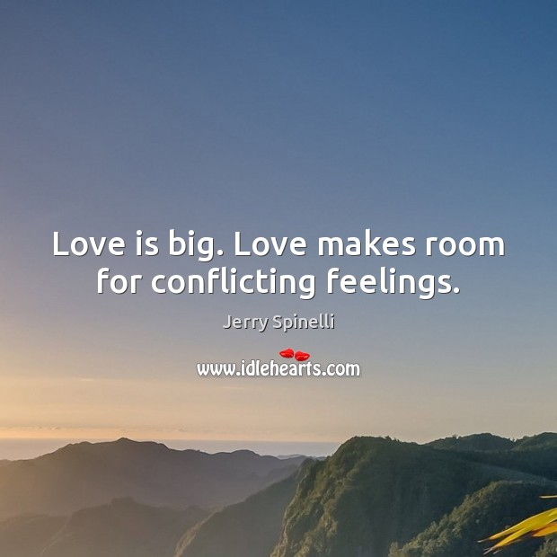 Love is big. Love makes room for conflicting feelings. Image