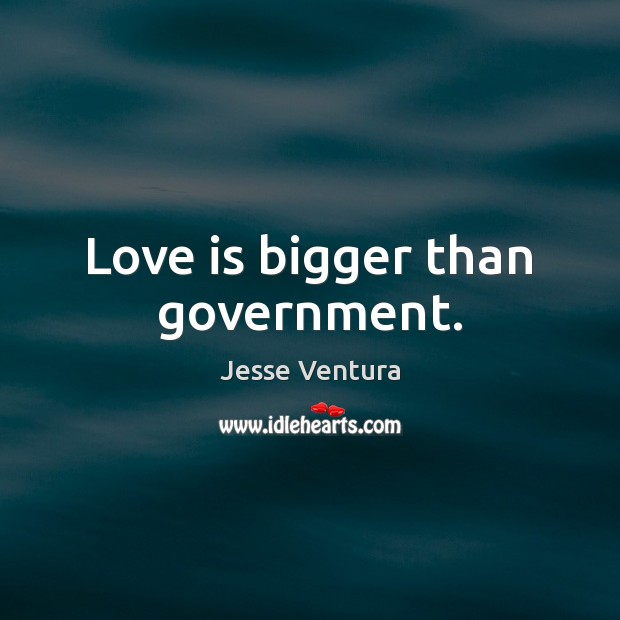 Love is bigger than government. Image
