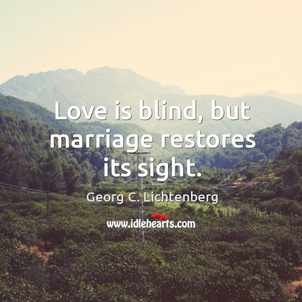 Love is blind, but marriage restores its sight. Image